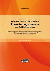 Alternative und innovative Finanzierungsmodelle von Fußballvereinen: Darstellung einer innovativen Finanzierungsmöglichkeit und deren Akzeptanz bei den Fans