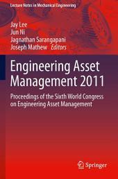 Engineering Asset Management 2011: Proceedings of the Sixth World Congress on Engineering Asset Management