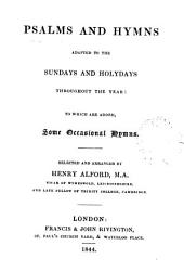 Psalms and hymns, adapted to the Sundays and holydays throughout the year: to which are added, some occasional hymns, selected by H. Alford