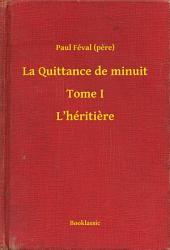 La Quittance de minuit - Tome I - L'héritiere