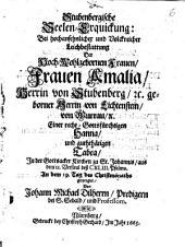 Stubenbergische Seelen-Erquickung: bei hochansehnlicher und volckreicher Leichbestattung der ... Frauen Amalia Herrin von Stubenberg etc. ..., an dem 19. Tag des Christmonaths gezeiget