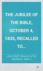 The Jubilee Of The Bible October 4 1835 Recalled To Remembrance An Address To My Fellow Christians Eighth Edition Book PDF