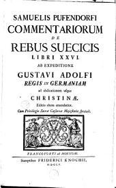 Commentariorum de rebus suecicis libri XXVI, ab expeditione Gustavi Adolfi regis in Germaniam ad abdicationem usque christinae