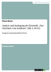 """Analyse und Auslegung der Textstelle """"Das Gleichnis vom Senfkorn"""" (Mk 4, 30-34): Exegese neutestamentlicher Texte"""