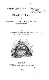 Scenes and Recollections of Fly-fishing in Northumberland, Cumberland, and Westmoreland