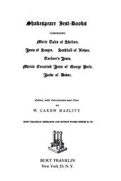 Shakespeare Jest-books: Merie tales of Skelton. Jests of Scogin. Sackfull of newes. Tarlton's jests. Merrie conceited jests of George Peele, Jacke of Dover
