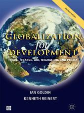 Globalization for Development: Trade, Finance, Aid, Migration, and Policy