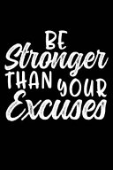 Be Stronger Than Your Excuses: Stronger Excuses Funny Motivational Gym Workout Fitness Relaxed Fit 120 Pages 6 X 9 Inches Journal