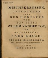 Mirthekranssen, gevlochten voor den huwelyke van den heere Willem vander Pot, en mejuffrouwe Sara Bosch