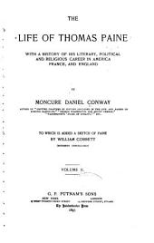 The Life of Thomas Paine: With a History of His Literary, Political, and Religious Career in America, France, and England. To which is Added a Sketch of Paine by William Cobbett (hitherto Unpublished)
