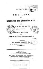 A Treatise on the Laws of Commerce and Manufactures and the Contracts Relating Thereto, with an Appendix of Treaties, Statutes, and Precedents: 1. London : A. Strahan for Henry Butterworth, 1820