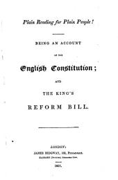 Plain Reading for Plain People!: Being an Account of the English Constitution and the King's Reform Bill