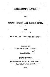 Freedom's Lyre; or, Psalms, hymns, and sacred songs, for the slave and his friends. Compiled by E. F. Hatfield. Second edition