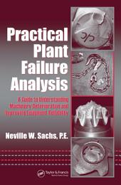 Practical Plant Failure Analysis: A Guide to Understanding Machinery Deterioration and Improving Equipment Reliability