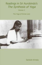 Readings in Sri Aurobindo's The Synthesis of Yoga Volume 3: The Yoga of Divine Love