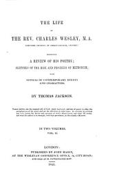 The Life of the Rev. Charles Wesley: Comprising a Review of His Poetry; Sketches of the Rise and Progress of Methodism; with Notices of Contemporary Events and Characters: Volume 2