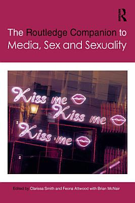 The Routledge Companion to Media  Sex and Sexuality PDF