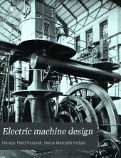 "Electric Machine Design: Being a Revised and Enlarged Edition of ""Electric Generators."""