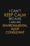 I Can t Keep Calm Because I Am an Environmental Audit Consultant