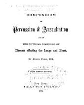 Compendium of Percussion & Auscultation: And of the Physical Diagnosis of Diseases Affecting the Lungs and Heart