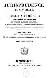 Jurisprudence du XIXe siècle, ou Recueil des arrêts et décisions des cours de France et des Pays-Bas, en matière civile, criminelle, commerciale et administrative: Volume18