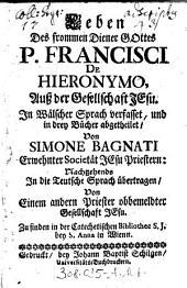 Leben des frommen Diener Gottes P. Francisci de Hieronymo auß der Gesellschaft Jesu
