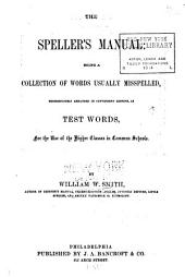 The speller's manual: being a collection of words usually misspelled, promiscuously arranged in convenient lessons, as test words, for the use of the higher classes in common schools