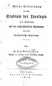Kurze Einleitung in das Studium der Theologie: mit Rücksicht auf den wissenschaftlichen Standpunct und das katholiche System
