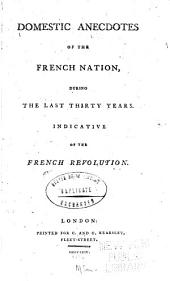 Domestic anecdotes of the French nation during the last thirty years: indicative of the French revolution