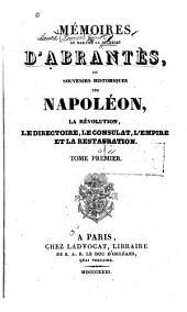 Mémoires de Madame la duchesse dÁbrantés: ou Souvenirs historiques sur Napoléon, la révolution, le directoire, le consulat, lémpire et la restauration, Volume1