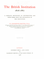 The British Institution, 1806-1867: A Complete Dictionary of Contributors and Their Work from the Foundation of the Institution
