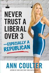 Never Trust a Liberal Over Three?Especially a Republican