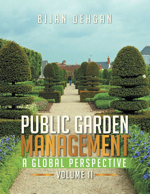 PUBLIC GARDEN MANAGEMENT  A GLOBAL PERSPECTIVE PDF