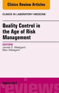 Quality Control in the age of Risk Management  An Issue of Clinics in Laboratory Medicine  E Book PDF