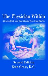 The Physician Within: A Practical Guide to the Natural Healing Power Within All of Us