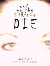 And on the Surface Die: A Holly Martin Mystery