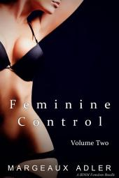 Feminine Control: Volume Two: (BDSM Femdom Erotic Stories Bundle)