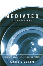 Mediated Associations: Cinematic Dimensions of Social Theory