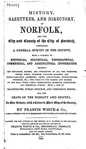 History, Gazetteer, and Directory, of Norfolk, and the City and County of the City of Norwich, Comprising ...