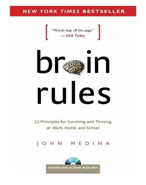 Brain Rules  12 Principles for Surviving and Thriving at Work  Home  and School PDF