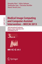 Medical Image Computing and Computer-Assisted Intervention -- MICCAI 2013: 16th International Conference, Nagoya, Japan, September 22-26, 2013, Proceedings, Part 3