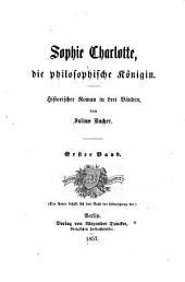 Sophie Charlotte, die philosophische Königin: historischer Roman in drei Bänden, Band 1