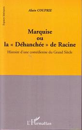 Marquise ou la Déhanchée de Racine: Histoire d'une comédienne du Grand Siècle