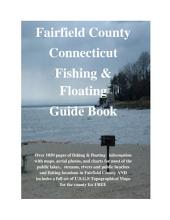 Fairfield County Connecticut Fishing & Floating Guide Book: Complete fishing and floating information for Fairfield County Connecticut