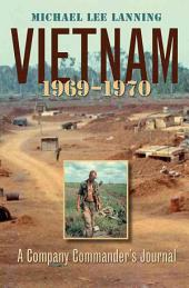Vietnam: 1969 - 1970 ; a Company Commander's Journal