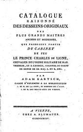 Catalogue raisonné des desseins originaux des plus grands maitres anciens et modernes: qui faisoient partie du cabinet de feu le prince Charles de Ligne ...