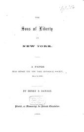 The sons of liberty in New York. A paper read before the New York Historical Society, May 3, 1859: Volume 1