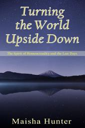 Turning the World Upside Down: The Spirit of Homosexuality and the Last Days