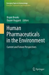Human Pharmaceuticals in the Environment: Current and Future Perspectives