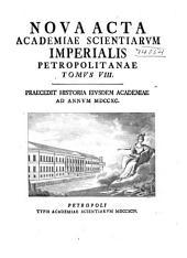 Nova acta Academiae scientiarum imperialis petropolitanae: Praecedit historia..., Volume8
